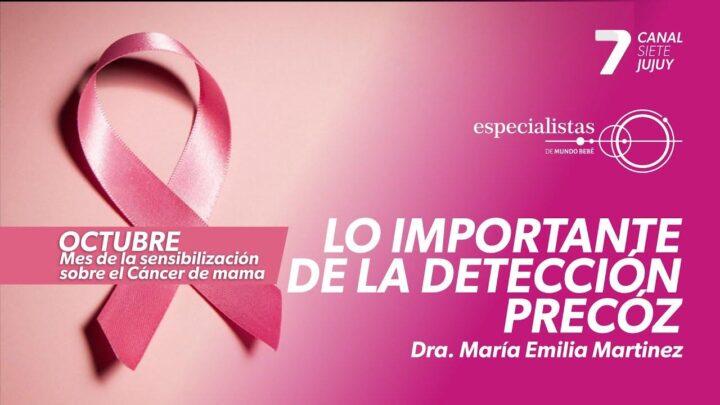 LO IMPORTANTE DE LA DETECCIÓN PRECÓZ – Dra. María Emilia Martinez